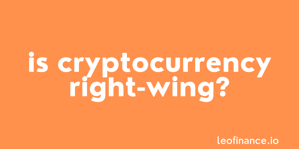 Is cryptocurrency right-wing?