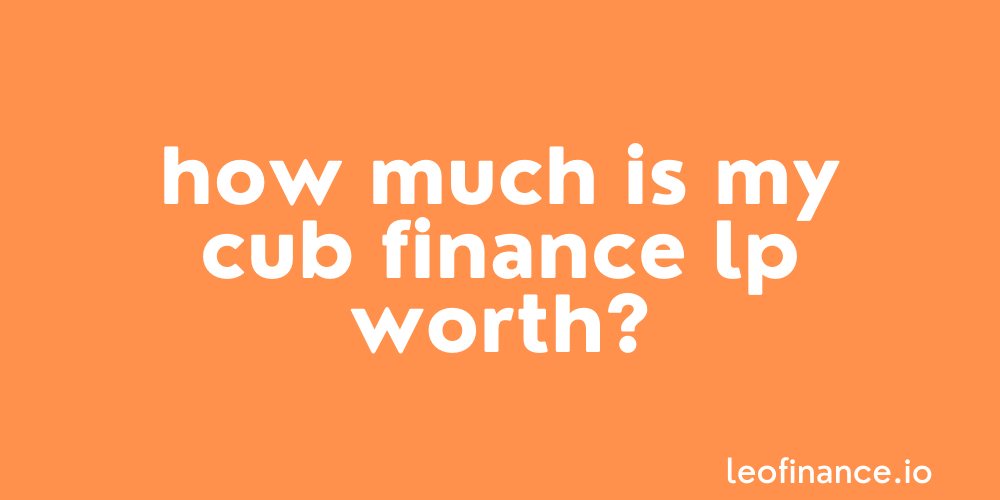 How much is my Cub Finance LP worth?