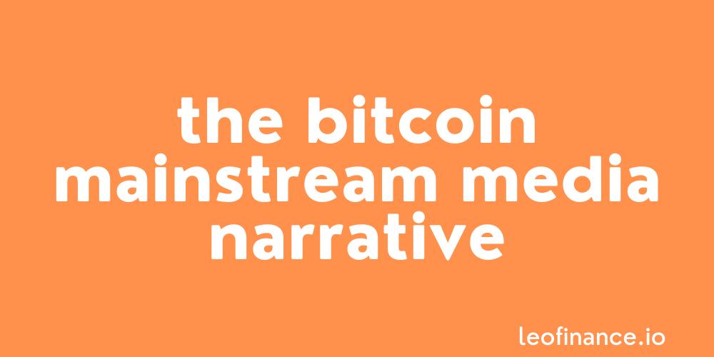 Thoughts on the Bitcoin mainstream media narrative.