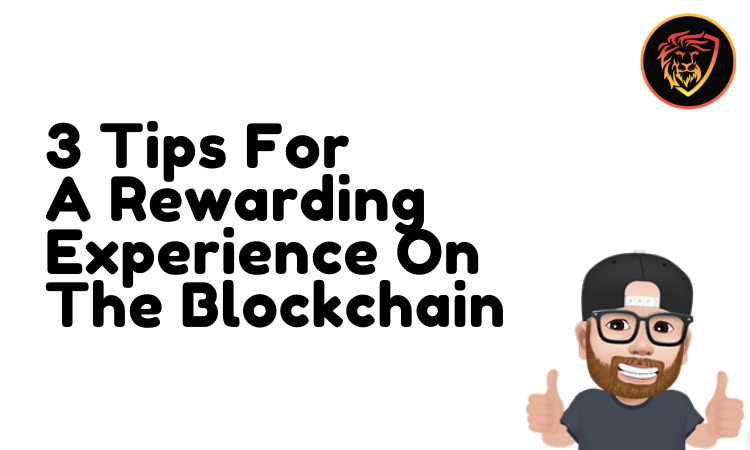 3 Tips For A Rewarding Experience On The Blockchain.png
