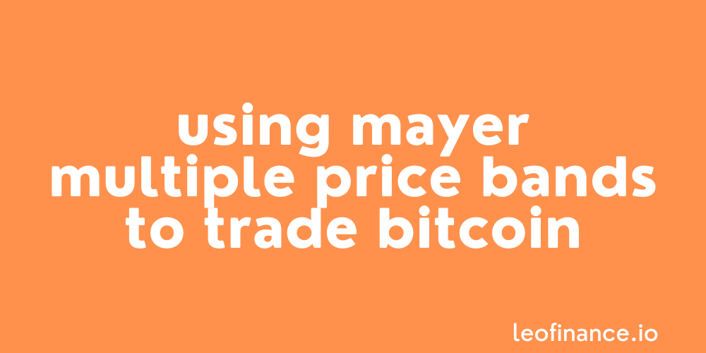 Using Mayer Multiple Price Bands to trade Bitcoin.