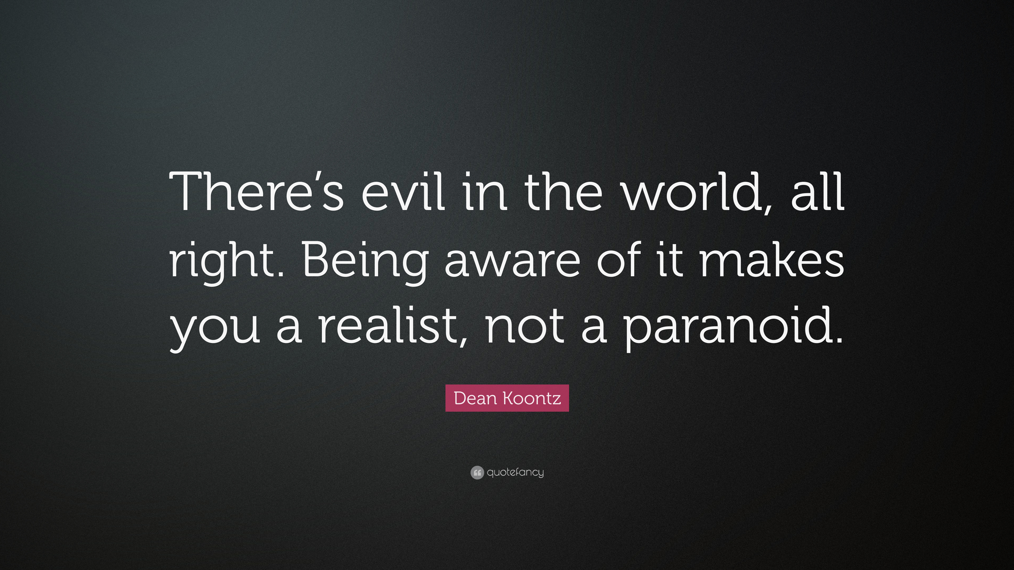 3610910-Dean-Koontz-Quote-There-s-evil-in-the-world-all-right-Being-aware.jpg