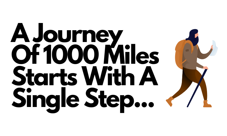 A Journey Of 1000 Miles Starts With A Single Step....png