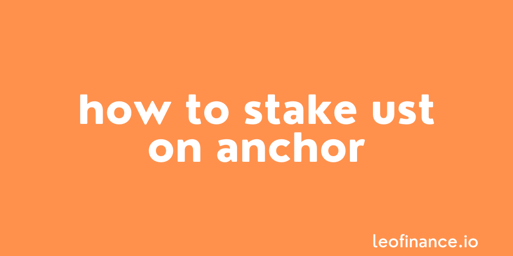 How to stake UST on Anchor.