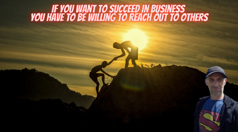 If you want to succeed be willing to reach out to others.png