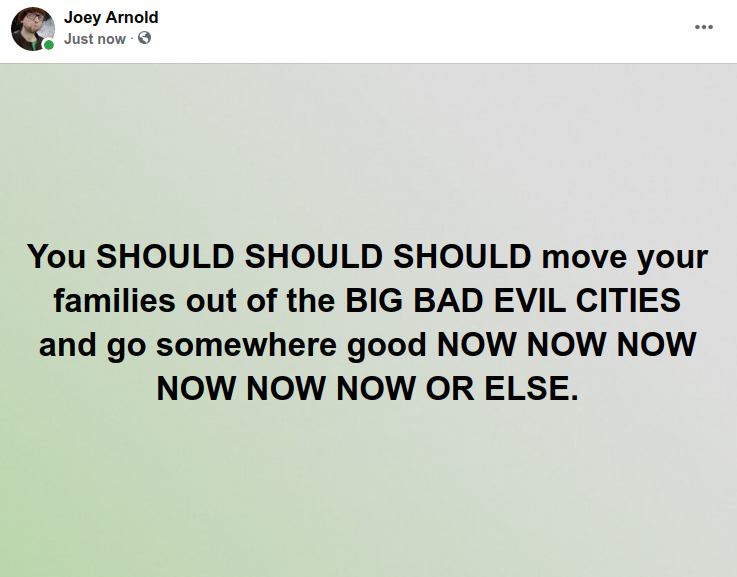 Screenshot at 2021-04-20 21:45:49 You SHOULD SHOULD SHOULD move your families out of the BIG BAD EVIL CITIES and go somewhere good NOW NOW NOW NOW NOW NOW OR ELSE.png