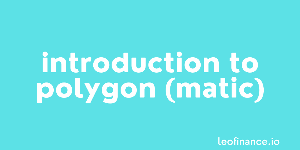 Introduction to Polygon (MATIC).