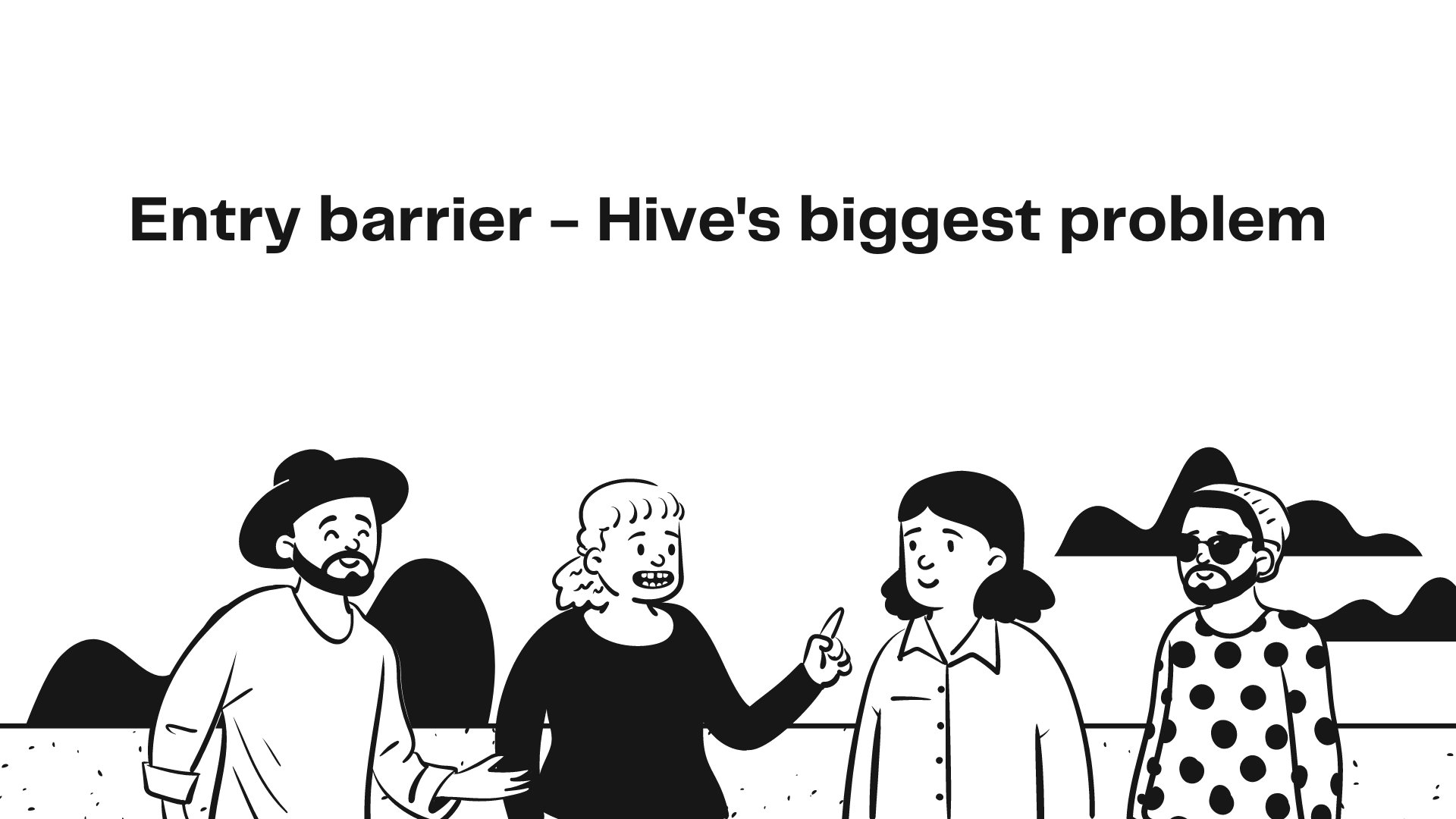 Entry barrier  Hive's biggest problem.png