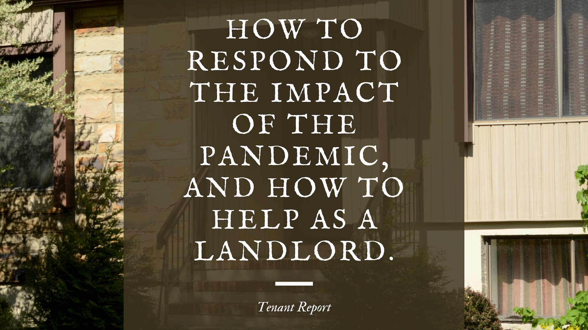 How to Respond to the Impact of the Pandemic (& How to Help as a Landlord)