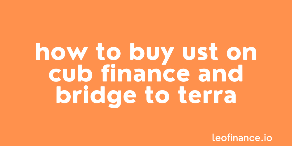 How to buy UST on Cub Finance and Bridge to Terra