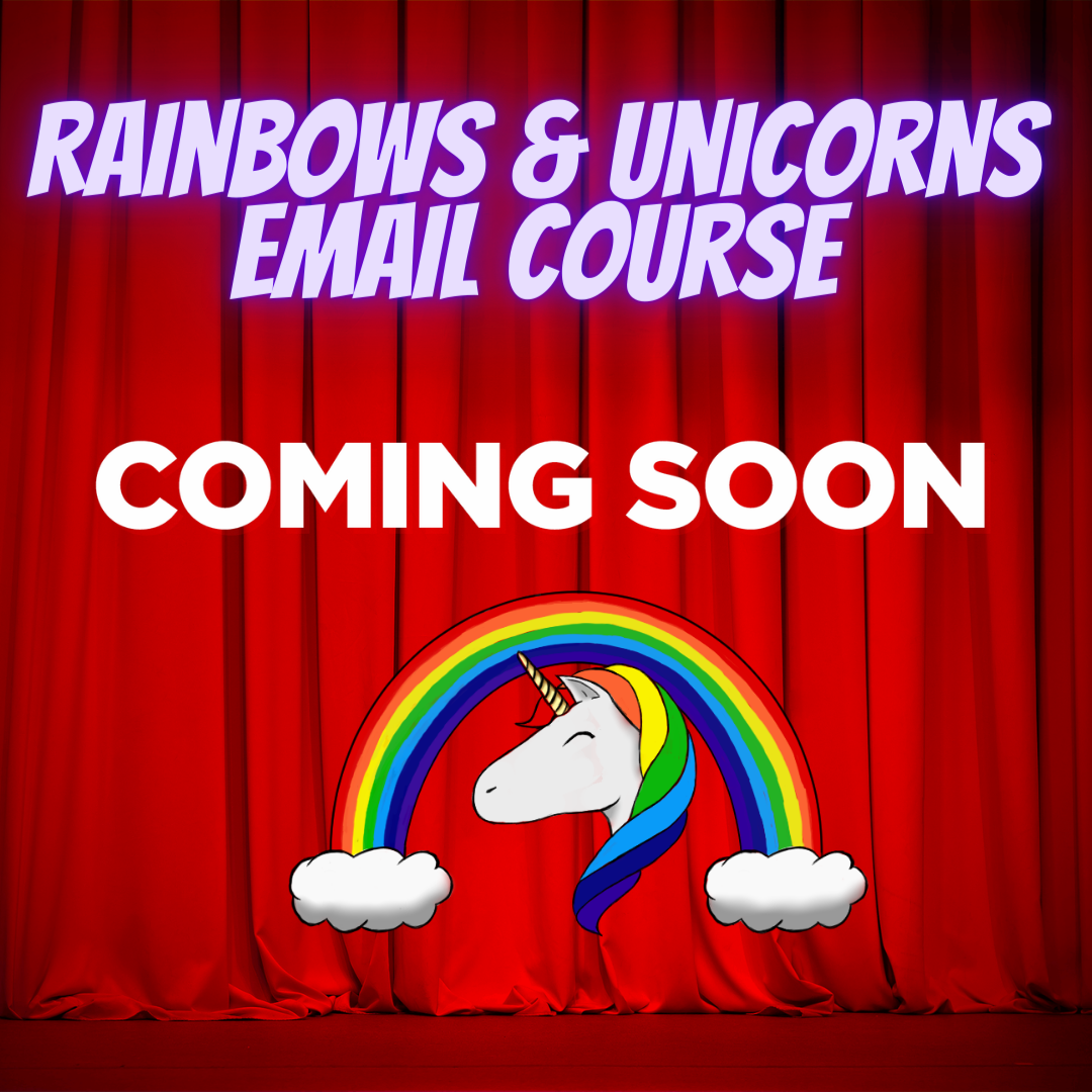 Rainbows & Unicorns Email course Coming Soon.png