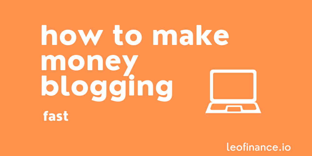How to make money blogging, fast