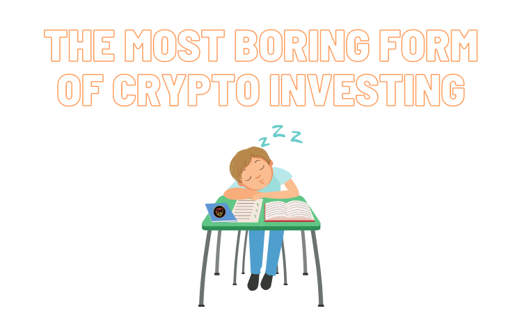 The Most Boring Form Of Crypto Investing.png