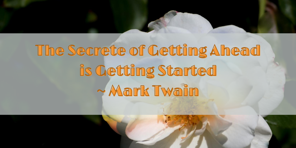 The Secrete of Getting Ahead is Getting Started _ Mark Twain.png