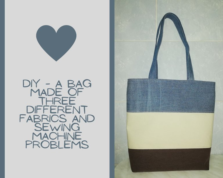 DIY  A Bag Made Of Three Different Fabrics And Sewing Machine Problems.jpg