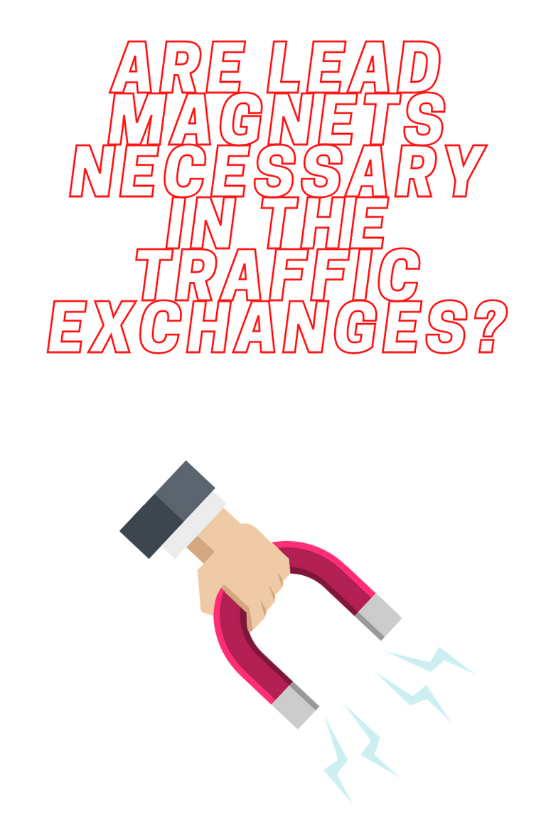 Are Lead Magnets Necessary In The Traffic Exchanges_.png