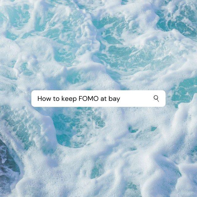 How to keep FOMO at bay.jpg