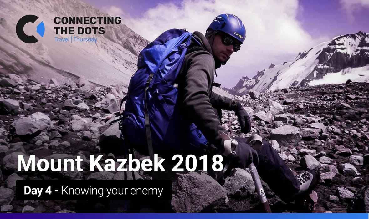 Expedition to Mount Kazbek: Day 4 - Knowing your Enemy