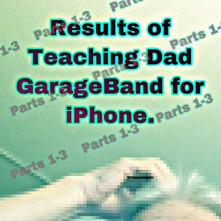 Attract Tetrahedroseph Result of teaching dad GarageBand iPhone