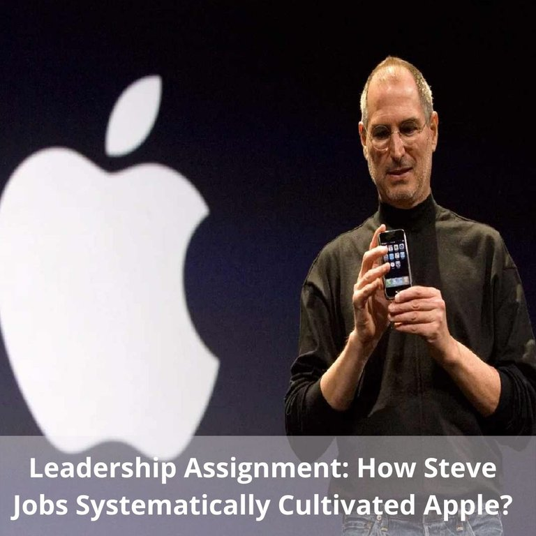 leadership_assignment_how_steve_jobs_systematically_cultivated_apple.jpg