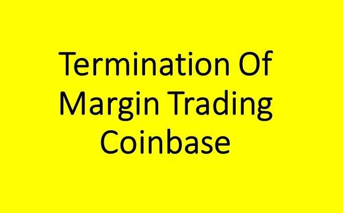 Termination Of Margin Trading Coinbase.jpg