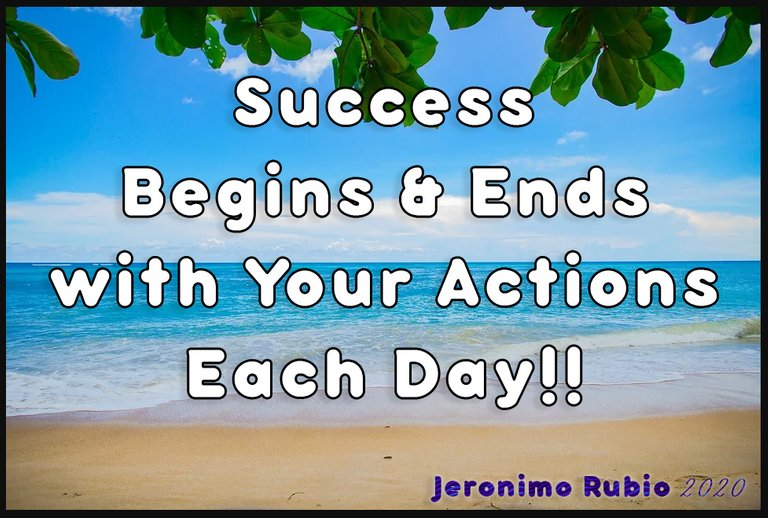 Success Begins & Ends with Your Actions Each Day... Jeronimo Rubio.jpg