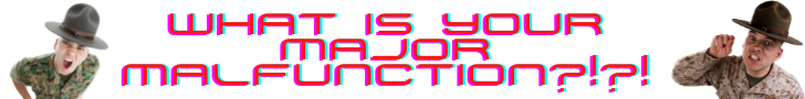 What is your major malfunction!!.png