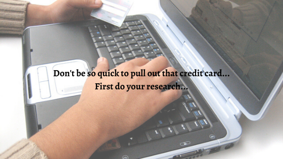 Don't be so quick to pull out that credit card... Do your homework first.png