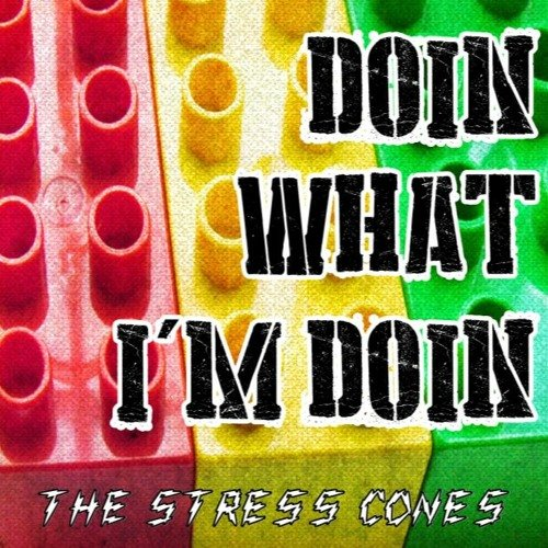 Doin What I`m Doin by The Stress Cones