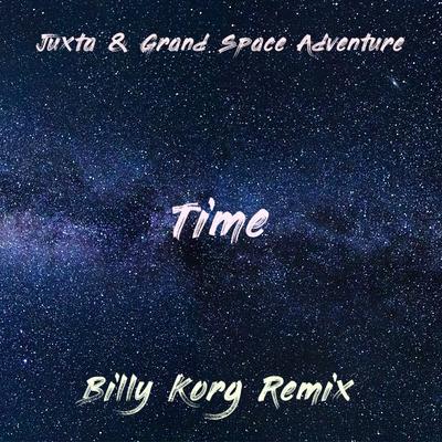 Time by Juxta & Grand Space Adventure [BK RMX]  by Billy Korg