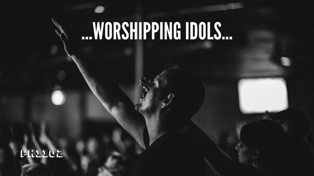 Worshipping Idols.jpg