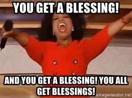 you_get_a_blessing_and_you_get_a_blessing_you_all_get_blessings.jpg