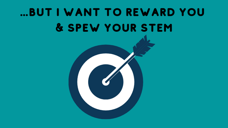 BUT I WANT TO REWARD YOU SPEW YOUR STEM.png