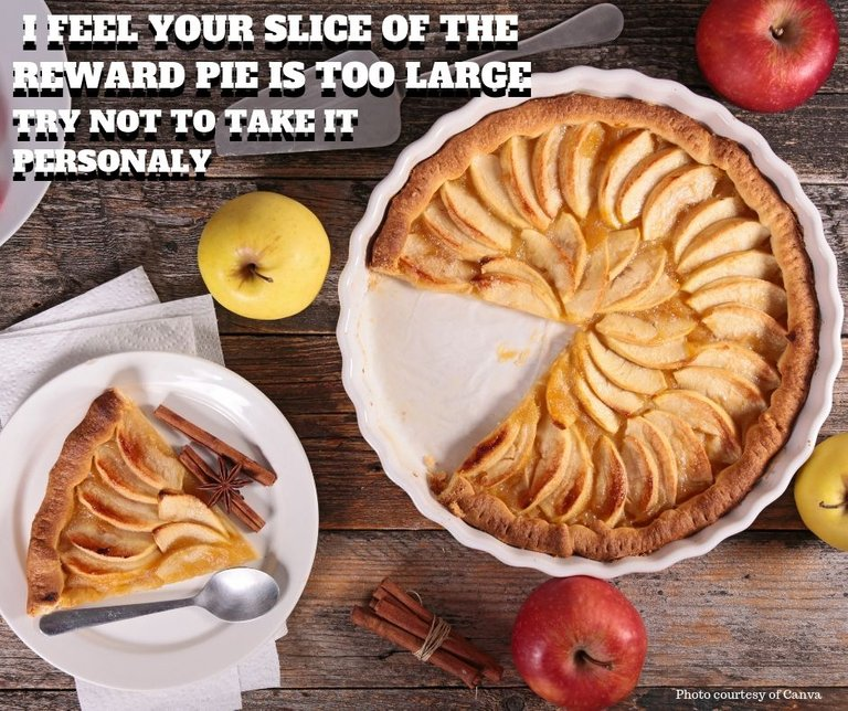 I feel your slice of the reward pie is too large.jpg