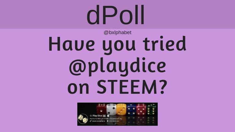 dPoll Have you tried @playdice on STEEM bxlphabet.jpg