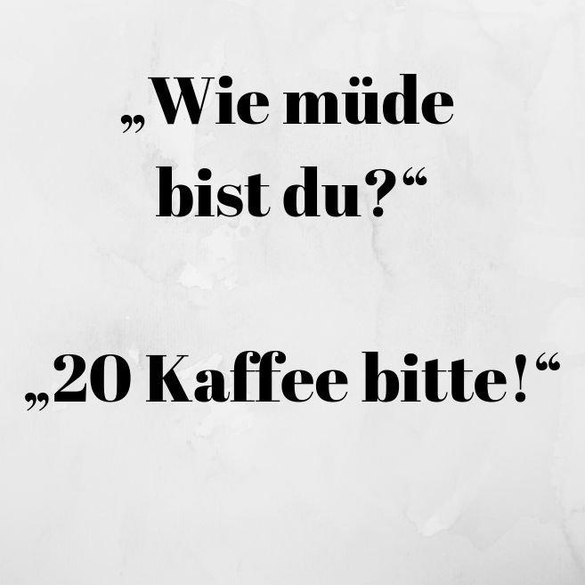 """""""Wie müde bist du_""""""""20 Kaffee bitte!"""".jpg"""