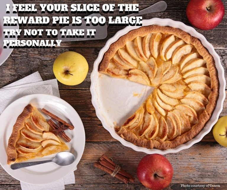I feel your slice of the reward pie is too large 1.jpg