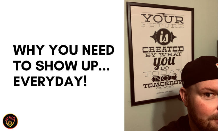 Why You Need To Show Up... Everyday!.png