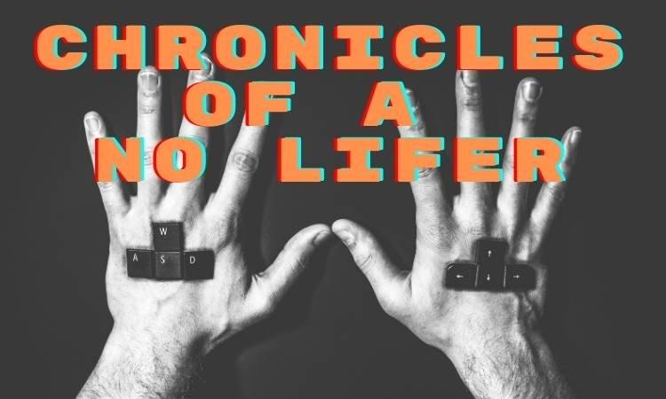 Chronicles of a No Lifer.jpg