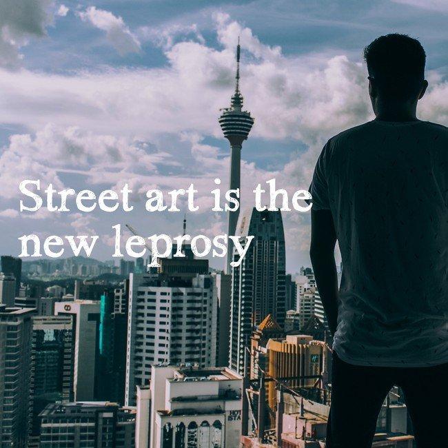 Street art is the new leprosy - Courtesy InspiroBot.me