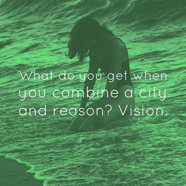 What Do You Get When You Combine A City And Reason?  Vision - Via InspiroBot.me