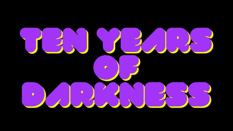 Ten years of darkness copy.png