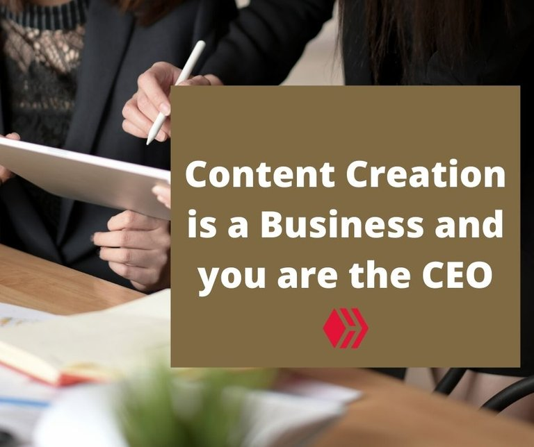 Content Creation is a Business and you are the CEO.jpg