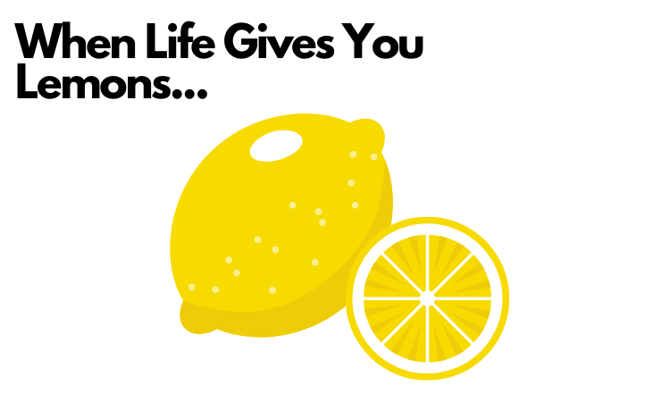 When Life Gives You Lemons....png