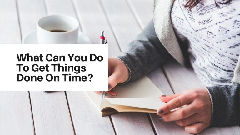 What Can You Do To Get Things Done On Time .jpg