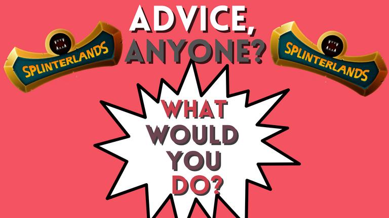 Advice Anyone.png