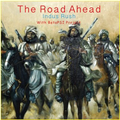 The Road Ahead by Indus Rush