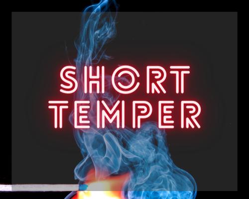 short temper.png