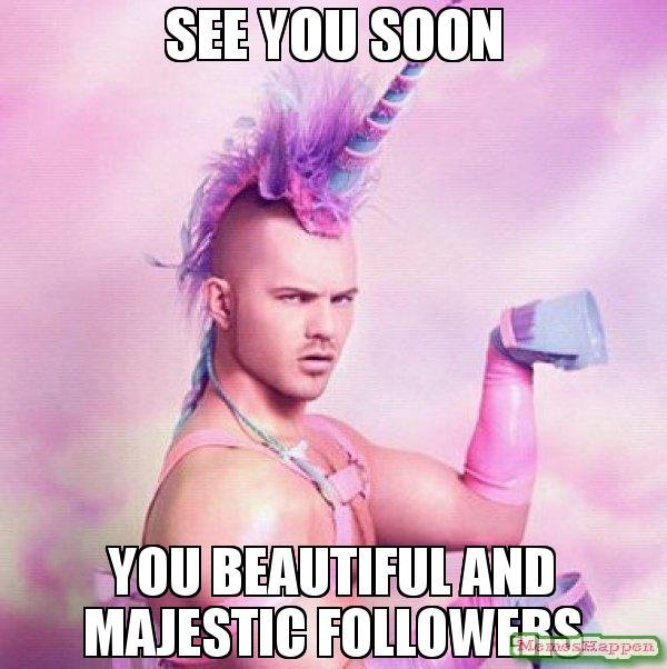 See-you-soon-You-beautiful-and-majestic-followers-meme-54715.jpg