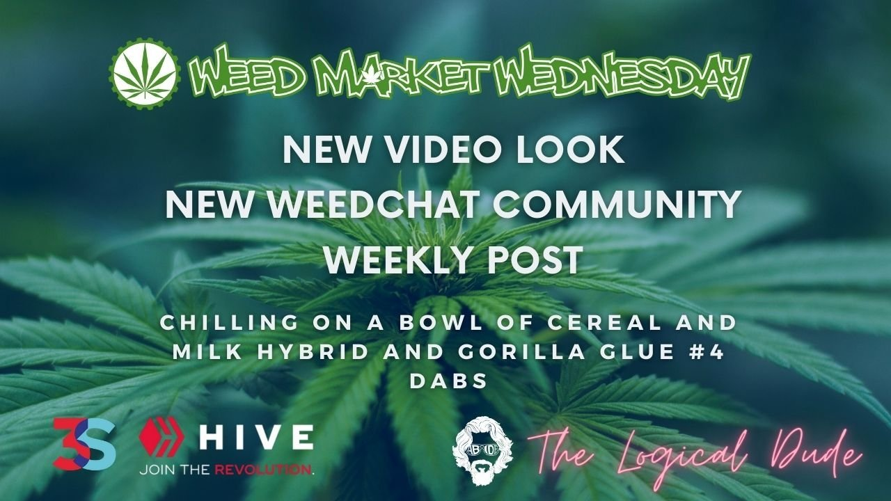 New Video Look - New WeedChat Weekly Post - Gorilla Glue and Cereal Milk!